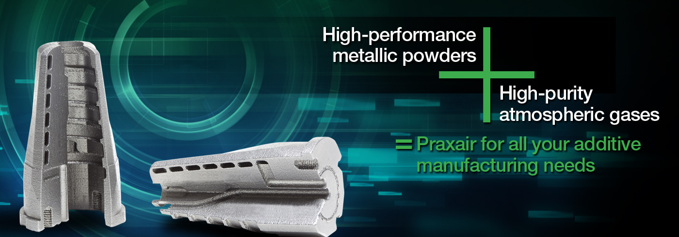 High-performance metallic powders plus high-purity atmospheric gases equals Praxair for all you additive manufacturing needs